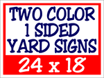 Two Color / One Side Corrugated Plastic Yard Signs 24 x 18
